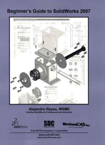Beginner's Guide to SolidWorks 2007: Reyes, Alejandro