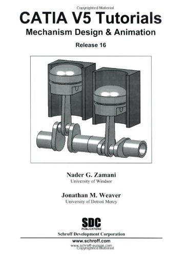 CATIA V5 Tutorials Mechanism Design & Animation: Nader G. Zamani, Jonathan M. Weaver
