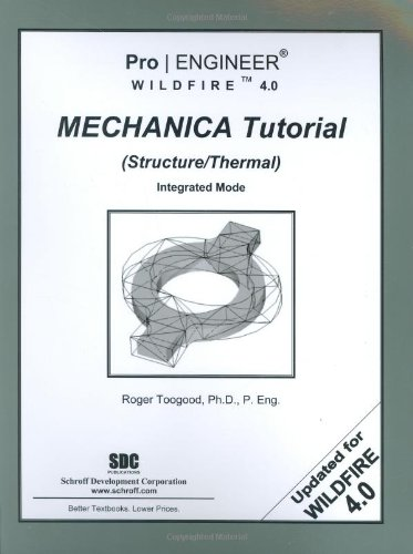 9781585033812: Pro/ENGINEER Wildfire 4.0 Mechanica Tutorial (Structure/Thermal)