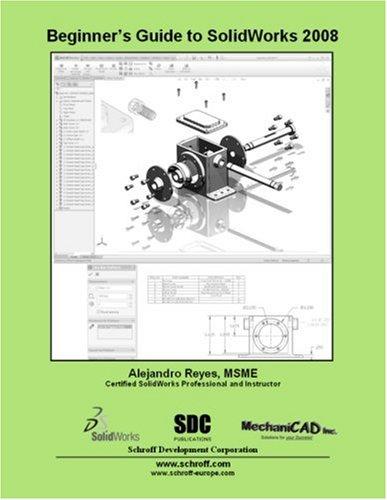Beginner's Guide to SolidWorks 2008: Reyes, Alejandro