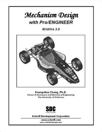 Mechanism Design with Pro/ENGINEER Wildfire 3.0: Kuang-Hua Chang
