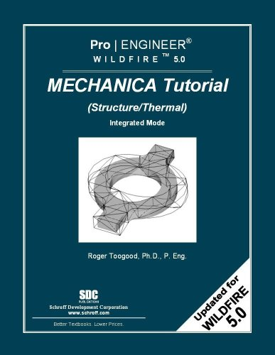 Pro/ENGINEER Wildfire 5.0 Mechanica Tutorial (Structure/Thermal): Roger Toogood