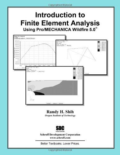 Introduction to Finite Element Analysis Using Pro/Mechanica: Randy Shih