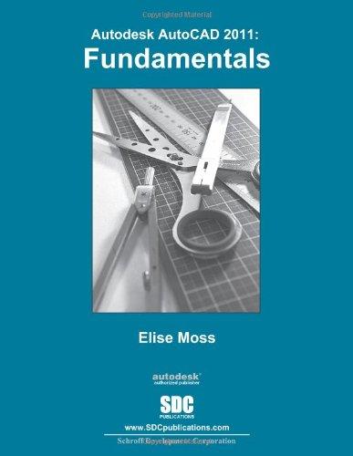 Autodesk AutoCAD 2011 Fundamentals: Elise Moss