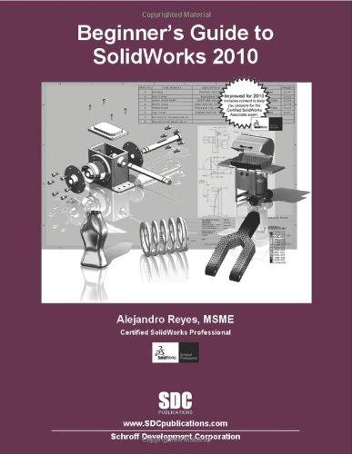 Beginner's Guide to SolidWorks 2010: Reyes, Alejandro
