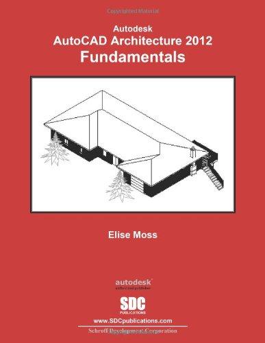 AutoCAD Architecture 2012 Fundamentals: Moss, Elise