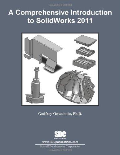 A Comprehensive Introduction to SolidWorks 2011: Godfrey Onwubolu