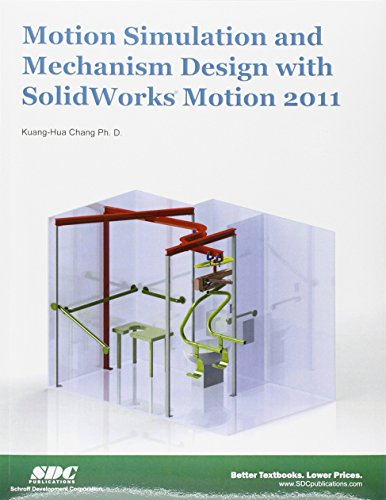 Motion Simulation and Mechanism Design with SolidWorks Motion 2011 (Paperback): Kuang-Hua Chang