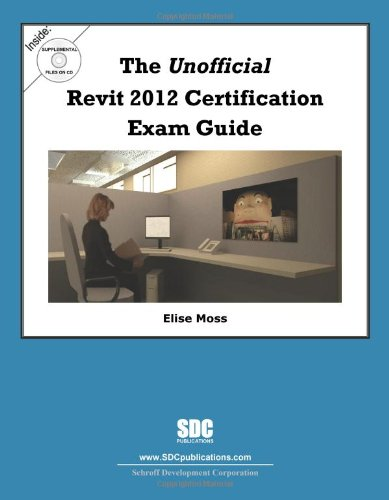 The Unofficial Revit 2012 Certification Exam Guide: Elise Moss