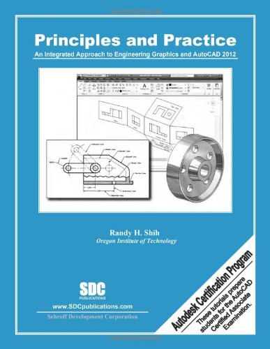 9781585036820: Principles & Practice: An Integrated Approach to Engineering Graphics and AutoCAD 2012