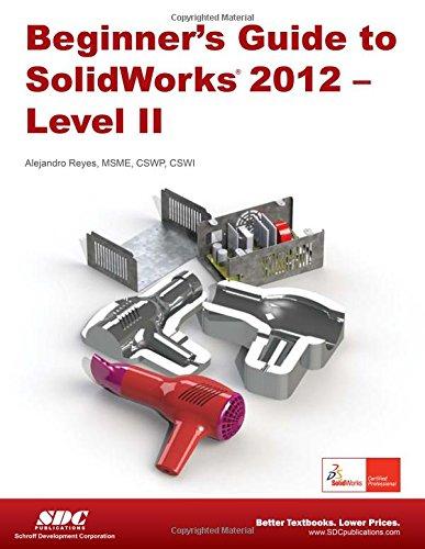 Beginner's Guide to SolidWorks 2012 - Level: Alejandro Reyes