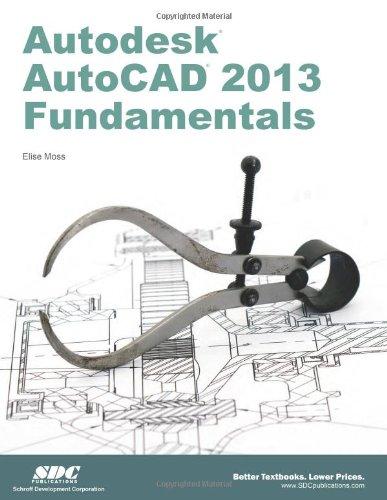 Autodesk AutoCAD 2013 Fundamentals (Paperback): Elise Moss