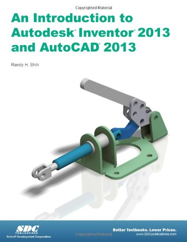 Introduction to Autodesk Inventor 2013 and AutoCAD 2013: Randy Shih
