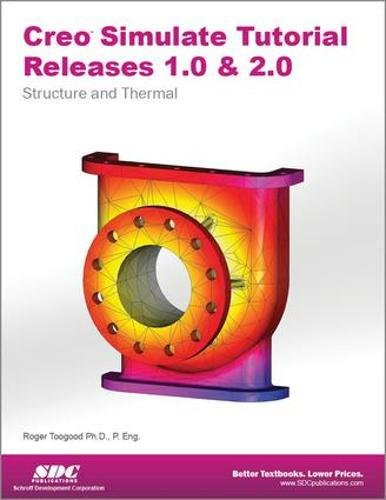 Creo Simulate Tutorial Releases 1.0 & 2.0: Roger Toogood
