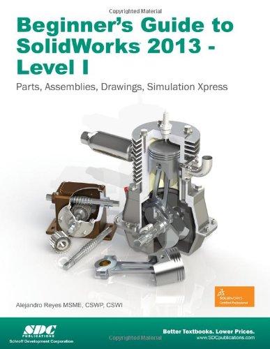 Beginner's Guide to SolidWorks 2013 - Level: Reyes, Alejandro