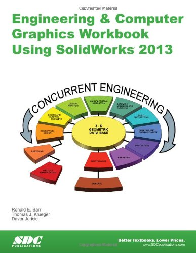 Engineering & Computer Graphics Workbook Using SolidWorks 2013: Davor Juricic; Ronald E. Barr; ...