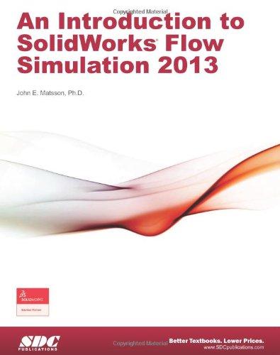 Introduction to SolidWorks Flow Simulation 2013: John Matsson