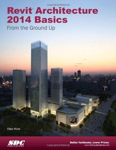 Revit Architecture 2014 Basics: From the Ground Up: Elise Moss