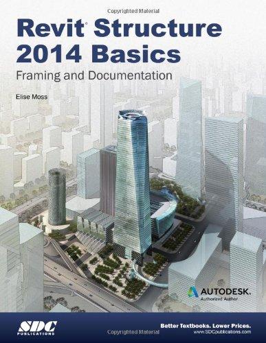 Revit Structure 2014 Basics: Framing and Documentation: Elise Moss