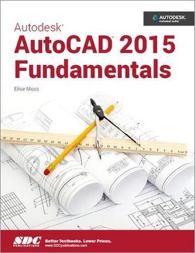Autodesk AutoCAD 2015 Fundamentals: Elise Moss