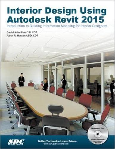 Interior Design Using Autodesk Revit 2015: Daniel John Stine