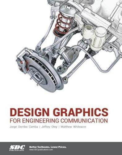 Design Graphics for Engineering Communication: Whiteacre, Matthew; Camba,