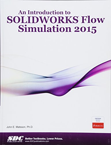 An Introduction To Solidworks Flow Simulation 2015: Matsson, John E.,
