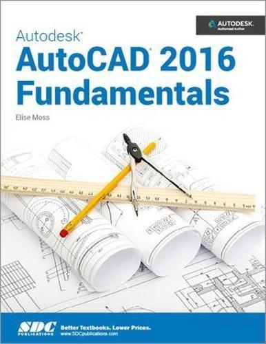 Autodesk AutoCAD 2016 Fundamentals: Elise Moss
