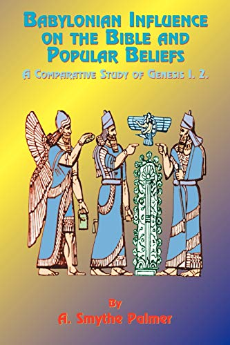 Babylonian Influence on the Bible and Popular Beliefs: A Comparative Study of Genesis 1. 2.: A. ...