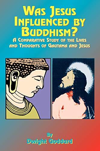 WAS JESUS INFLUENCED BY BUDDHISM? Comparative Study: Goddard, Dwight