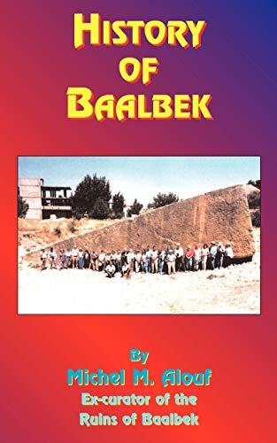 History of Baalbek (Paperback): Michel M. Alouf,