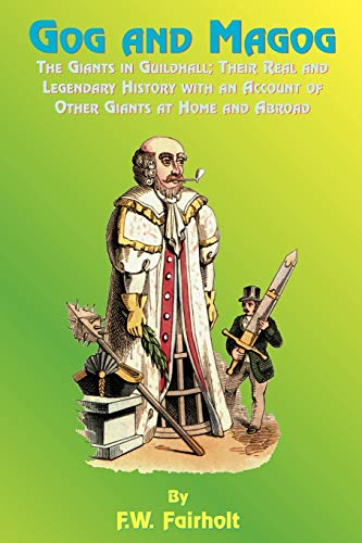9781585090846: Gog and Magog: The Giants in Guildhall; Their Real and Legendary History with an Account of Other Giants at Home and Abroad