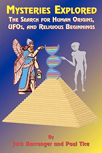 Mysteries Explored: The Search for Human Origins, UFOs, and Religious Beginnings (1585091014) by Jack Barranger; Paul Tice