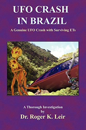 UFO CRASH IN BRAZIL: A Genuine UFO Crash With Surviving ETs--A Thorough Investigation.