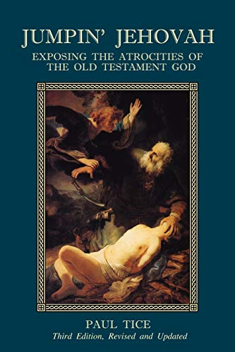 Jumpin' Jehovah: Exposing the Atrocities of the Old Testament God (158509112X) by Paul Tice