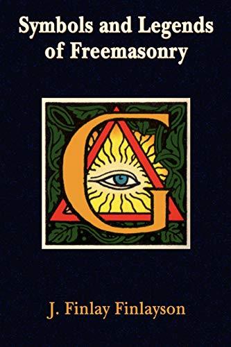 Symbols and Legends of Freemasonry (Paperback): J. Finlay Finlayson,