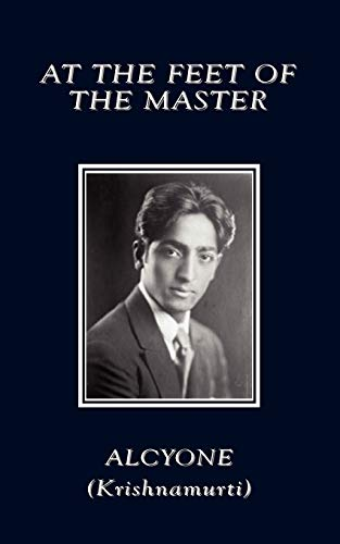 At the Feet of the Master: Alcyone,, (Krishnamurti),