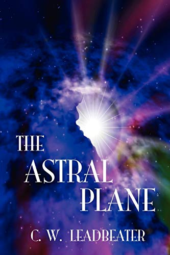The Astral Plane: C. W. Leadbeater