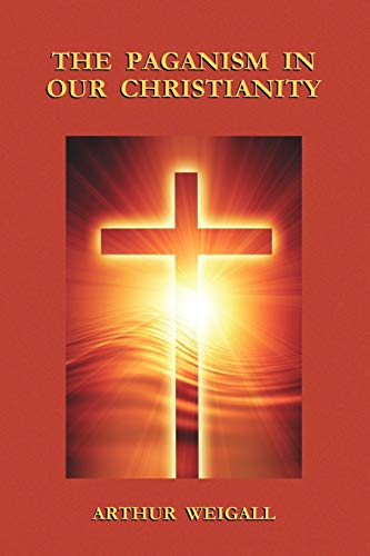 9781585093281: The Paganism in Our Christianity