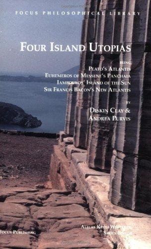 Four Island Utopias: Being Plato's Atlantis, Euhemeros of Messene's Panchaia, Iamboulos&#...