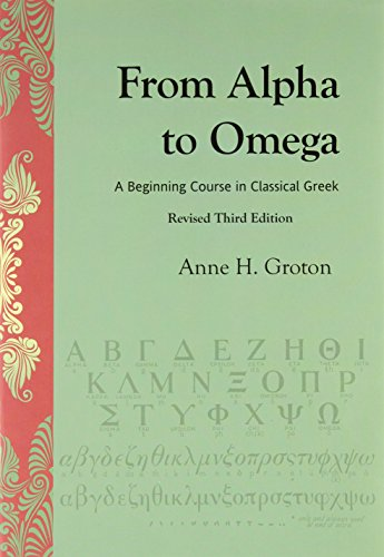 From Alpha to Omega, An Introduction to Classical Greek, Rev Third Edition (158510034X) by Groton, Anne H.