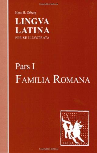 Lingva Latina per se Illvstrata, Pars 1: Familia Romana (1585102016) by Hans H. Ørberg