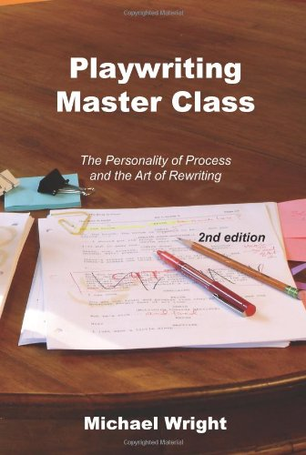 Playwriting Master Class: The Personality of Process and the Art of Rewriting (158510342X) by Michael Wright