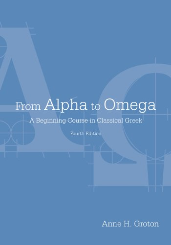 From Alpha to Omega: A Beginning Course in Classical Greek (1585103918) by Groton, Anne H.