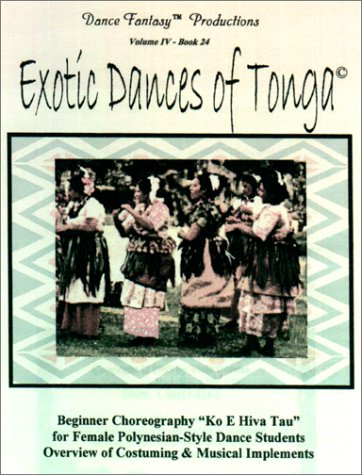 9781585130146: Exotic dances of Tonga: For female Polynesian dance students : choreography for Ko e hiva tau : costuming, music implements, historical overview (Dance fantasy instruction manuals)