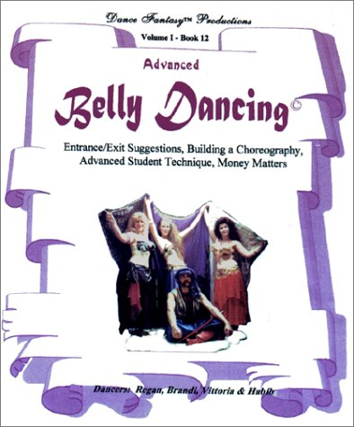 9781585130252: Advanced Belly Dance: Entrance & Exit Suggestions, Building a Choreography (Volume 1 - Book 12)