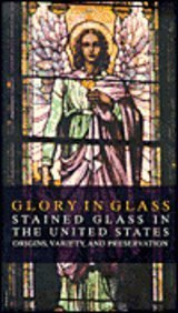 9781585167661: Glory in Glass: Stained Glass in the United States - Origins, Variety, and Preservation