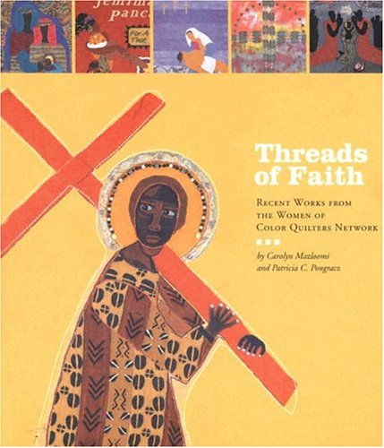 THREADS OF FAITH: RECENT WORKS FROM THE WOMEN OF COLOR QUILTERS NETWORK: Mazloomi, Carolyn and ...