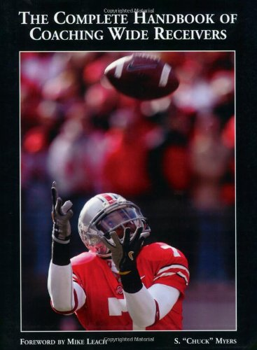 The Complete Handbook of Coaching Wide Receivers 9781585180110 The Complete Handbook of Coaching Wide Receivers offers a comprehensive, in-depth study of receiver fundamentals. Provides several teach