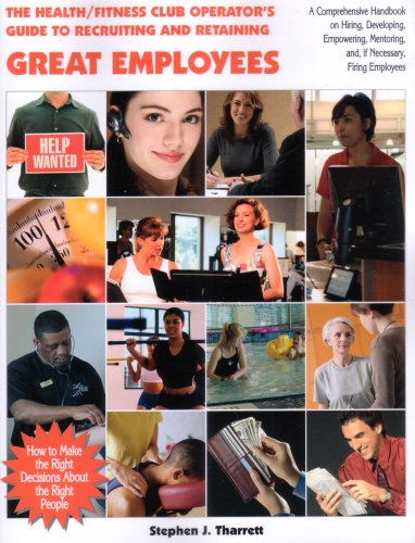 The Health/Fitness Club Operator's Guide to Recruiting and Retaining Great Employees: How...